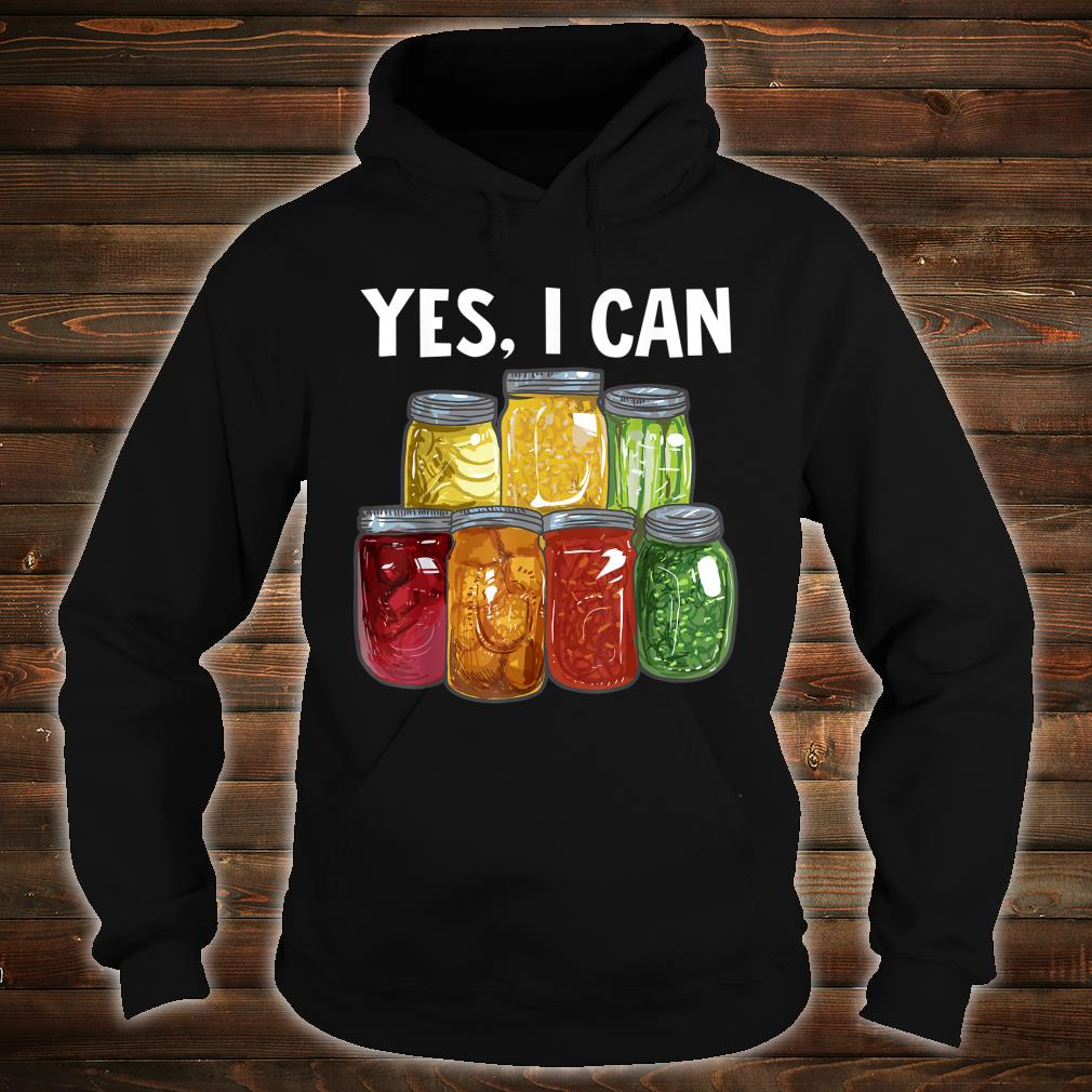 Yes I can Preserving Food Shirt hoodie
