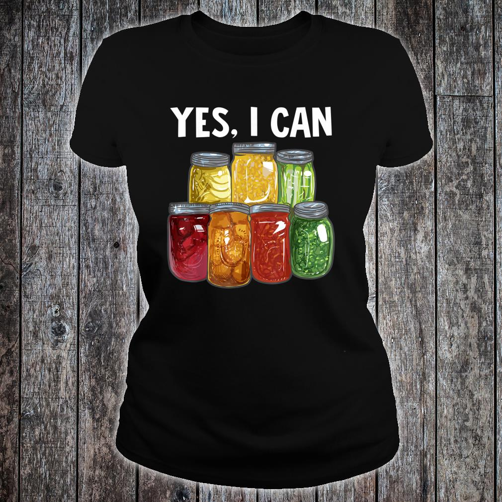 Yes I can Preserving Food Shirt ladies tee