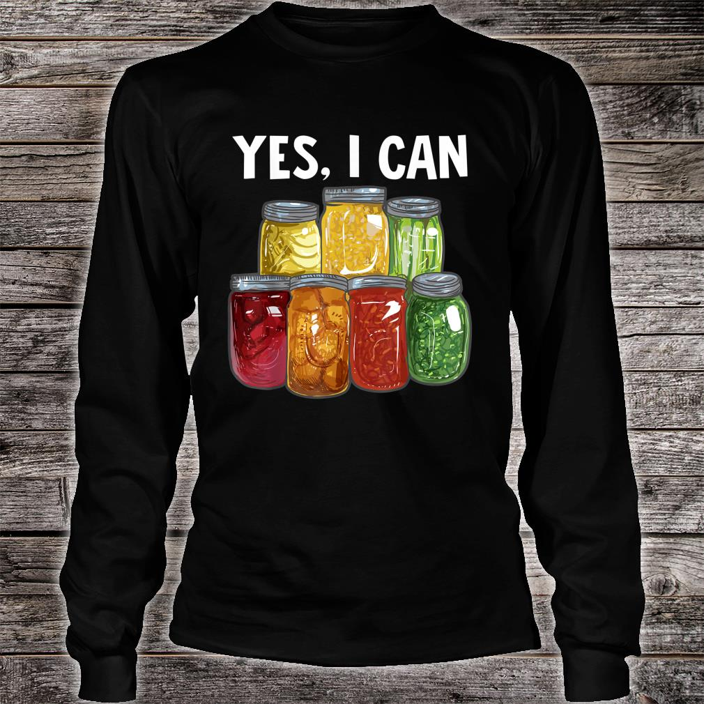 Yes I can Preserving Food Shirt long sleeved