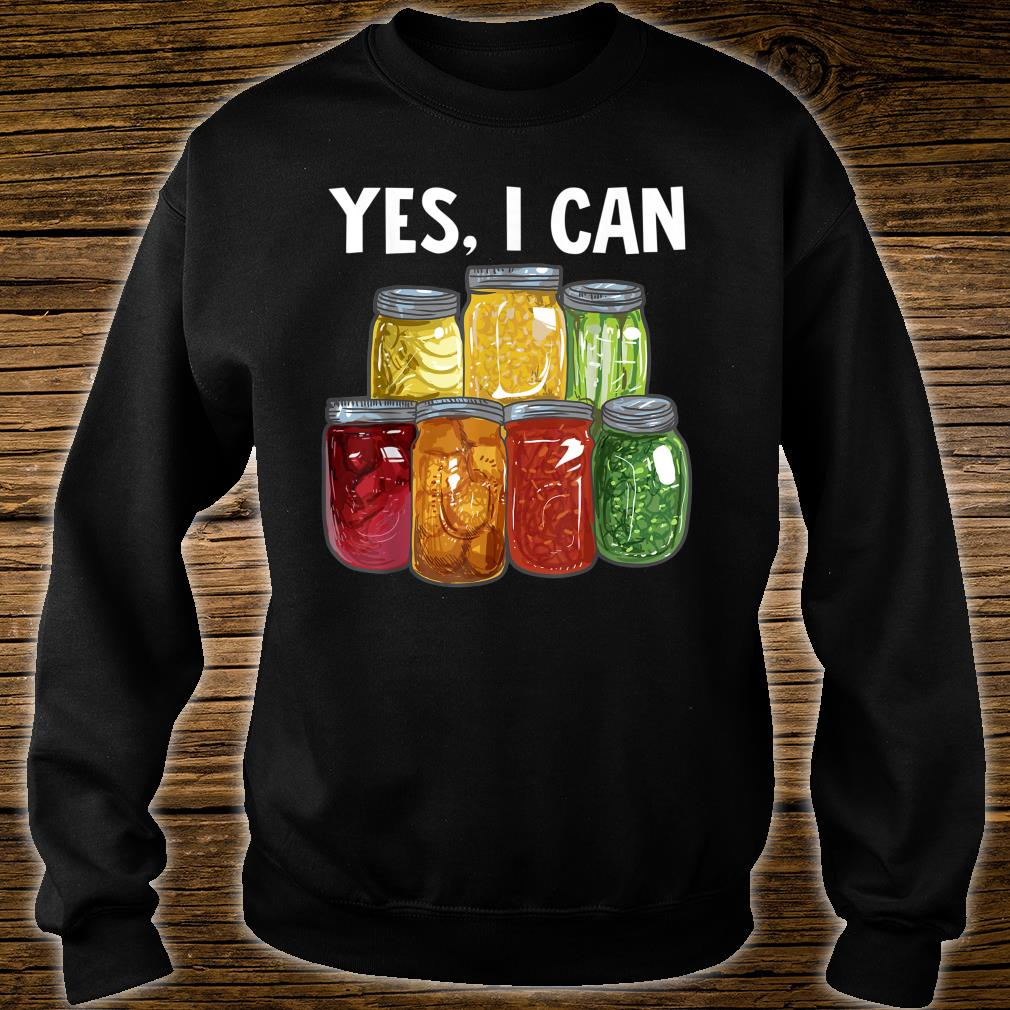 Yes I can Preserving Food Shirt sweater