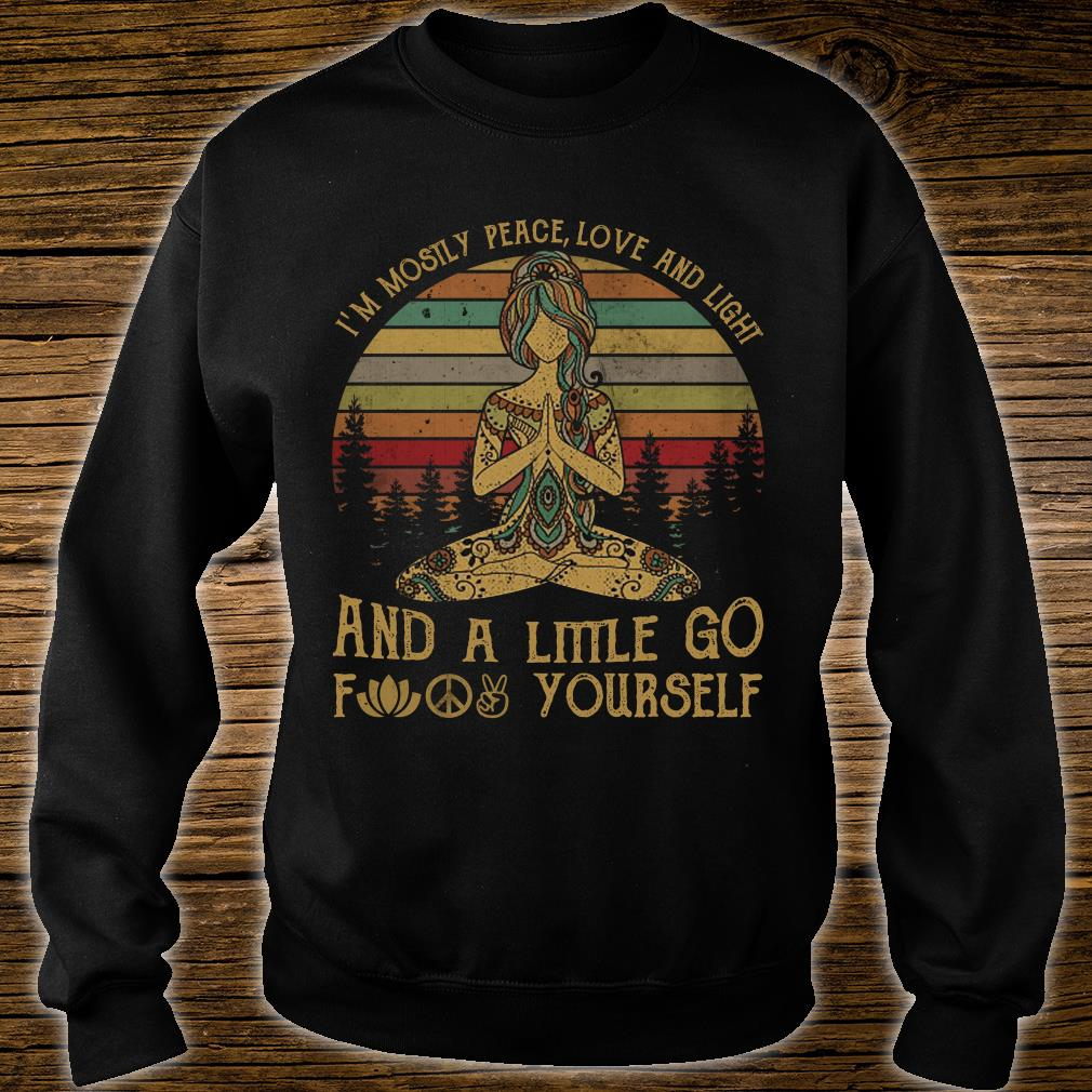 Yoga girl I'm mostly peace love and light and a little go fuck yourself shirt sweater