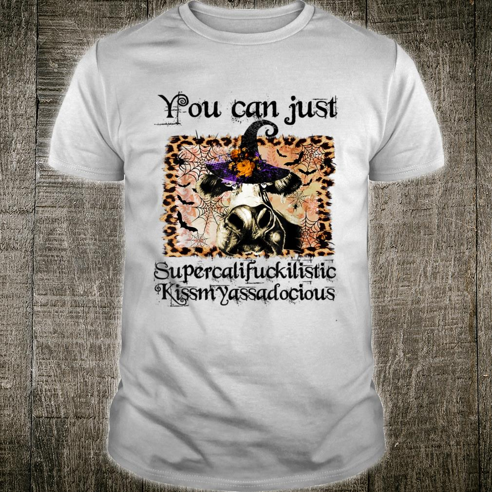 You can just supercalifuckilistic kissmyassadocious shirt