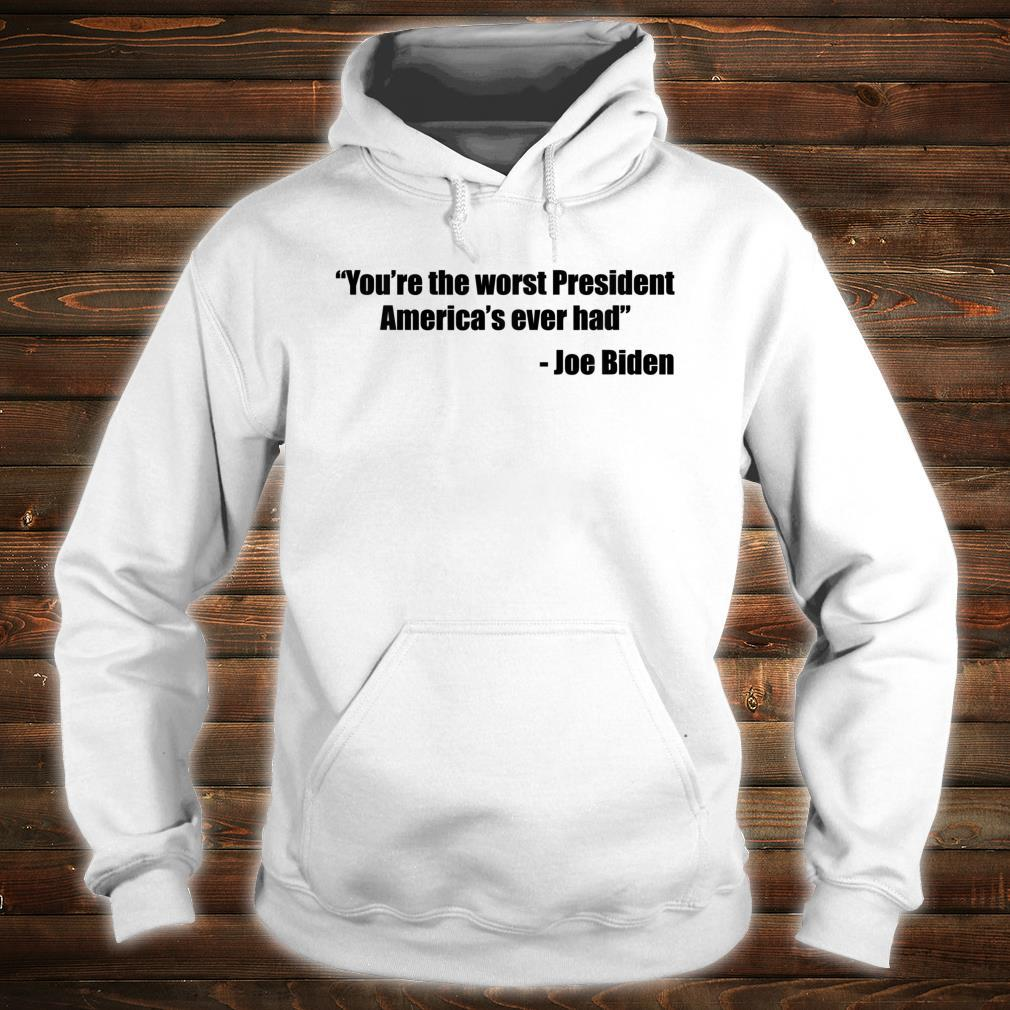 """""""You're the worst President America's ever had Shirt hoodie"""